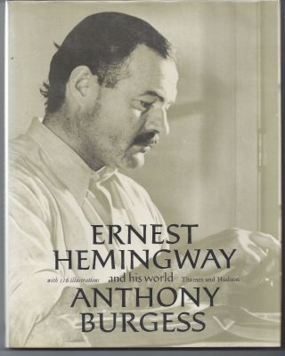 Ernest Hemingway and His World. Anthony Burgess