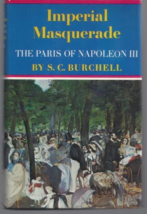 Imperial Masquerade: The Paris of Napolean III. S. C. Burchell