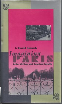 Imagining Paris: Exile, Writing, and American Identity. J. Gerald Kennedy