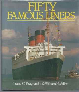 Fifty Famous Liners 1. Frank O. Braynard, William H. Miller
