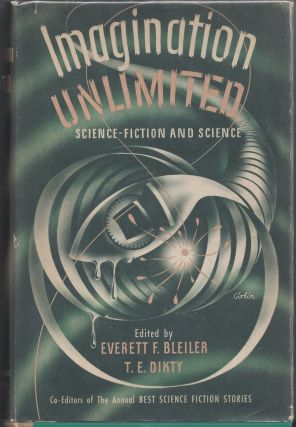 Imagination Unlimited. Everett F. Bleiler, Editiors T E. Dikty