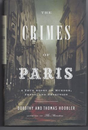 The Crimes of Paris: A True Story of Murder, Theft, and Detection. Dorothy and Thomas Hoobler
