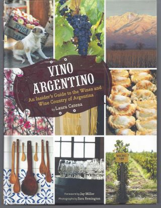 Vino Argentino: An Insider's Guide to the Wines and Wine Country of Argentina. Laura Catena