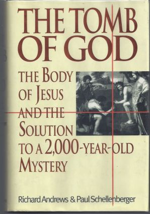 The Tomb of God: The Body of Jesus and the Solution to a 2000 Year Old Mystery. Richard Andrews,...