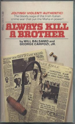 Always Kill a Brother; The Bloody Saga of the Irish-Italian Crime War That put the Mafia in...