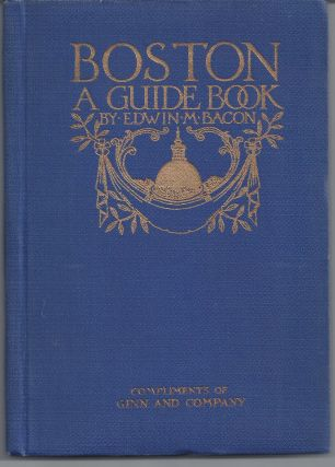Boston: A Guide Book. Edwin M. Bacon