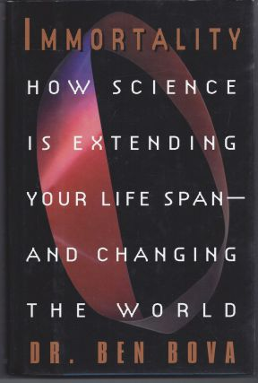 Immortality:: How Science Is Extending Your Life Span--and Changing The World. Ben Bova