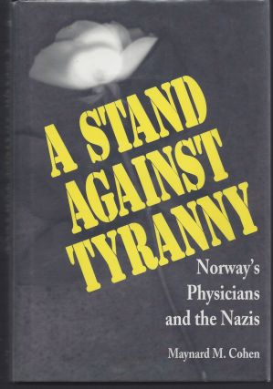 A Stand Against Tyranny; Norway's Physicians and the Nazis. Maynard M. Cohen