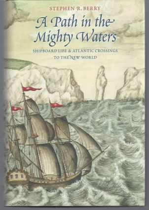 A Path in the Mighty Waters: Shipboard Life and Atlantic Crossings to the New World. Stephen R....