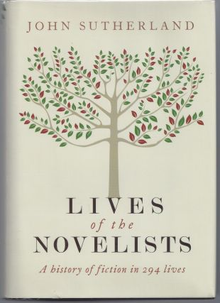 Lives of the Novelists: A History of Fiction in 294 Lives. John Sutherland