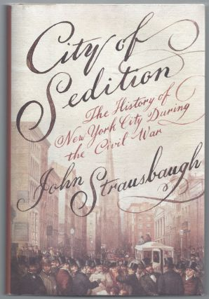 City of Sedition: The History of New York City during the Civil War. John Strausbaugh