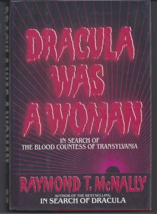 Dracula Was a Woman: In Search of the Blood Countess of Transylvania. Raymond T. McNally
