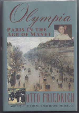 Olympia: Paris in the Age of Manet. Otto Friedrich