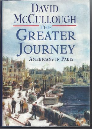 The Greater Journey: Americans in Paris. David McCullough