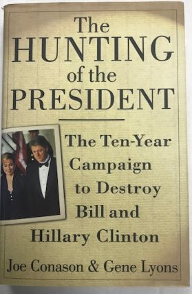 The Hunting of the President: The Ten-Year Campaign to Destroy Bill and Hillary Clinton. Joe...