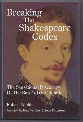 Breaking the Shakespeare Codes: The Sensational Discovery of the Bard's True Identity. Robert Nield