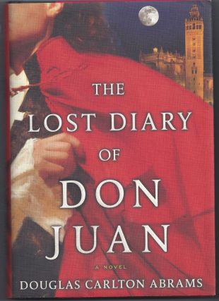 The Lost Diary of Don Juan: An Account of the True Arts of Passion and the Perilous Adventure of...