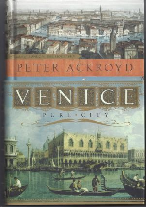 Venice: Pure City. Peter Ackroyd