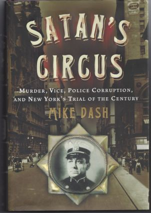 Satan's Circus: Murder, Vice, Police Corruption, and New York's Trial of the Century. Mike Dash