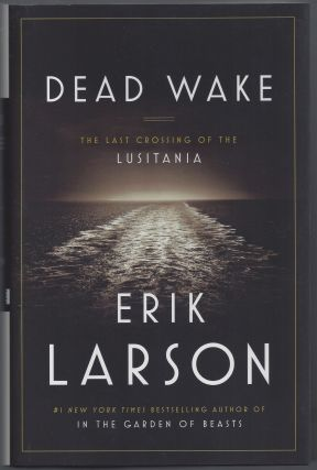 Dead Wake: The Last Crossing of the Lusitania. Erik Larson