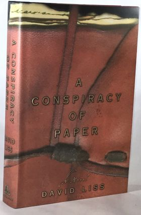 A Conspiracy of Paper(Association Copy from the Personal Collection of Otto Penzler). David Liss