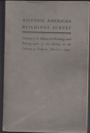 Historic American Building Survey - Catalog of the Measured Drawings and Photographs of the...