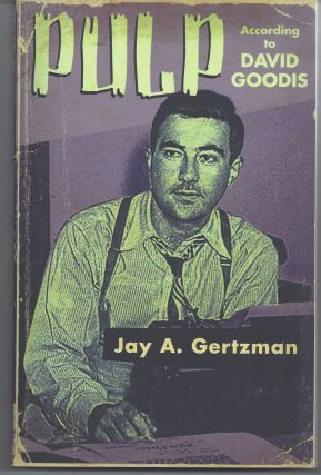 Pulp According to David Goodis. Jay A. Gertzman