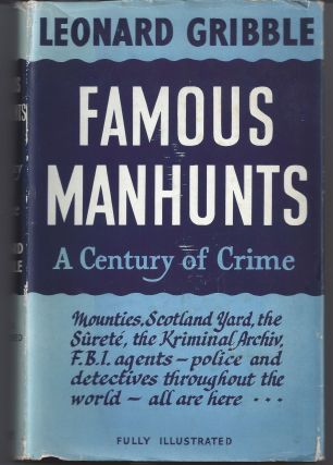 Famous Manhunts - A Century of Crime. Leonard Gribble