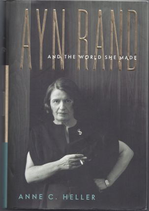 Ayn Rand and the World She Made. Anne Conover Heller