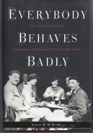 Everybody Behaves Badly: The True Story Behind Hemingway's Masterpiece The Sun Also Rises. Lesley...