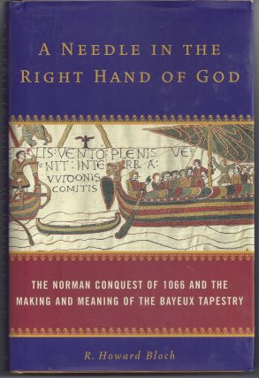 A Needle in the Right Hand of God: The Norman Conquest of 1066 and the Making and Meaning of the...
