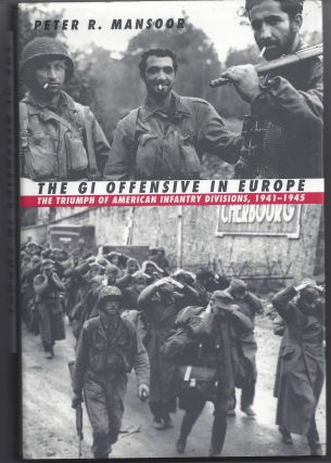 The GI Offensive in Europe. Peter R. Mansoor