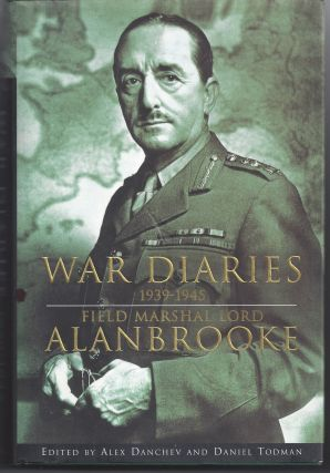 War Diaries 1939-1945: Field Marshal Lord Alanbrooke. Field Marshal Lord Alanbrooke