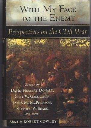 With My Face to the Enemy: Perspectives on the Civil War. Robert: Editior Cowley