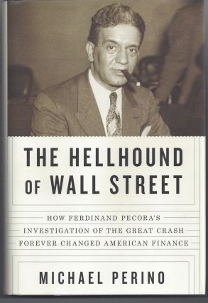 The Hellhound of Wall Street: How Ferdinand Pecora's Investigation of the Great Crash Forever...