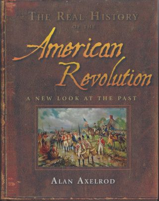 The Real History of the American Revolution: A New Look at the Past. Alan Axelrod