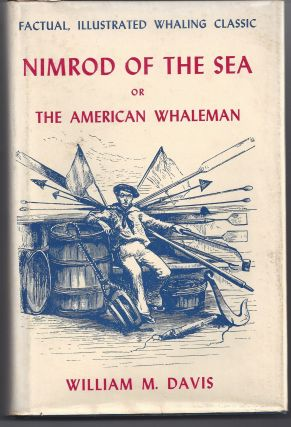 Nimrod of the Sea or The American Whaleman. William M. Davis