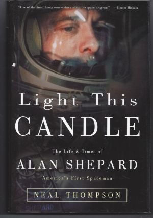 Light This Candle: The Life & Times of Alan Shepard - America's First Spaceman. Neal Thompson