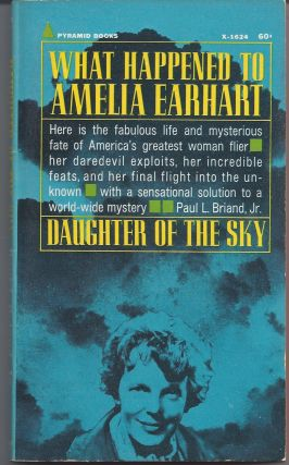 Daughter of the Sky: The Story of Amerlia Earhart. Paul L. Briand Jr