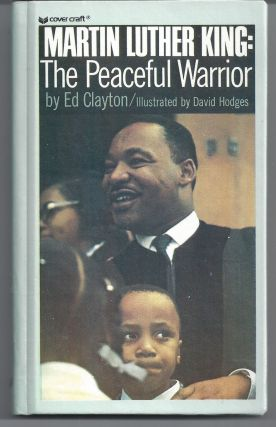 Martin Luther King: The Peaceful Warrior. Ed Clayton