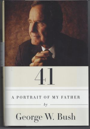 41: A Portrait of My Father. George W. Bush