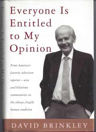 Everyone Is Entitled to My Opinion. David Brinkley