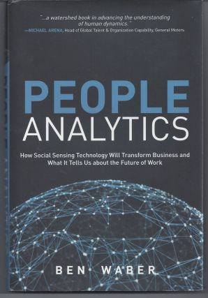 People Analytics: How Social Sensing Technology Will Transform Business and What It Tells Us...