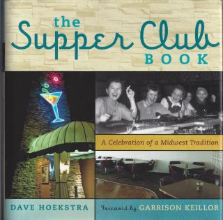 The Supper Club Book: A Celebration of a Midwest Tradition. Dave Hoekstra