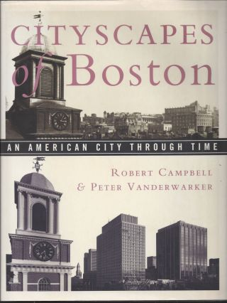 Cityscapes of Boston: An American City through Time. RObert Campbell