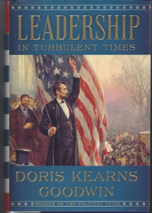 Leadership In Turbulent Times. Doris Kearns Goodwin