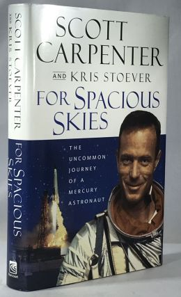 For Spacious Skies: The Uncommon Journey of a Mercury Astronaut. Scott Carpenter, Kris Stoever
