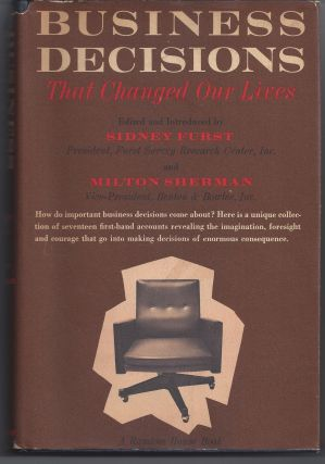 Business Decisions That Changed Our Lives. Sydney Furst, Milton Shermanl