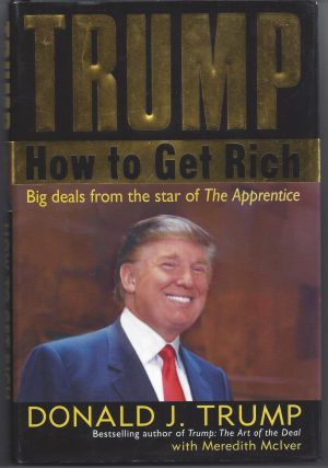 Trump: How to Get Rich. Donald J. Trump, Meredith McIver