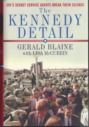 The Kennedy Detail: JFK's Secret Service Agents Break Their Silence. Gerald Blaine, Lisa McCubbin